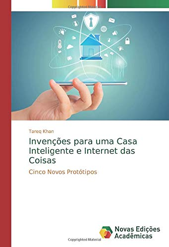 Invenções para uma Casa Inteligente e Internet das Coisas: Cinco Novos Protótipos