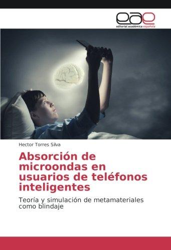 Absorción de microondas en usuarios de teléfonos inteligentes: Teoría y simulación de metamateriales como blindaje