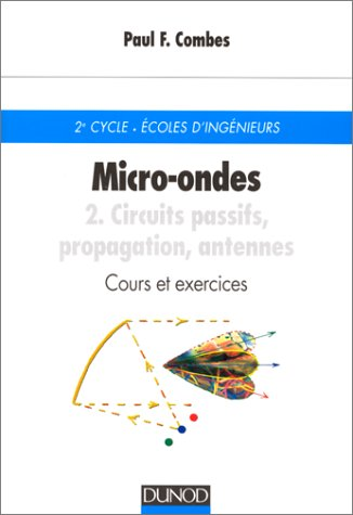 Micro-ondes - Cours et exercices avec solutions - Tome 2 - Circuits passifs, propagation, antennes (Sciences Sup)