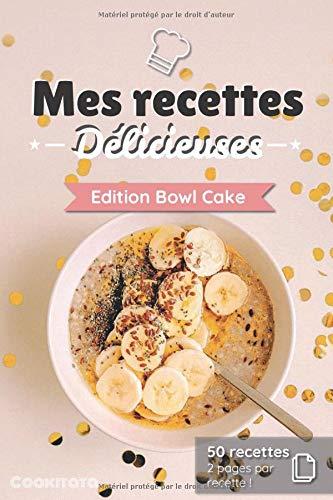 Mes recettes Délicieuses - Edition Bowl Cake: Cahier de recettes à compléter spécial Apéritif   50 doubles pages de recette à personnaliser   Format Moyen