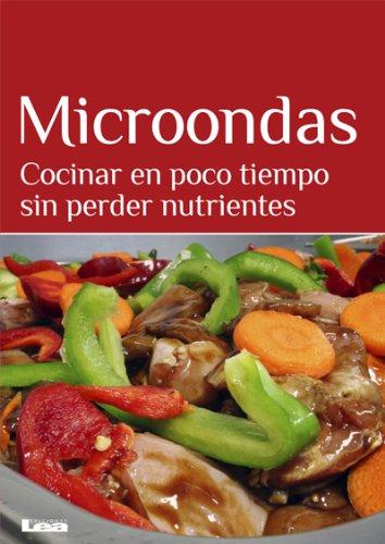 Microondas. Cocinar en poco tiempo sin perder nutrientes (Sabores y placeres del buen gourmet)